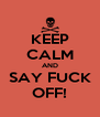KEEP CALM AND SAY FUCK OFF! - Personalised Poster A4 size