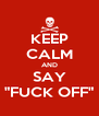 """KEEP CALM AND SAY """"FUCK OFF"""" - Personalised Poster A4 size"""