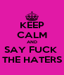 KEEP CALM AND SAY FUCK  THE HATERS - Personalised Poster A4 size