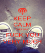 KEEP CALM AND SAY FUCK YOU VERY MUCH - Personalised Poster A4 size