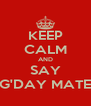 KEEP CALM AND SAY G'DAY MATE - Personalised Poster A4 size
