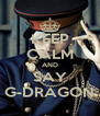 KEEP CALM AND SAY G-DRAGON - Personalised Poster A4 size