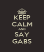 KEEP CALM AND SAY GABS - Personalised Poster A4 size