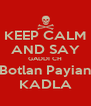 KEEP CALM AND SAY GADDI CH Botlan Payian KADLA - Personalised Poster A4 size
