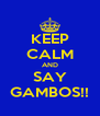KEEP CALM AND SAY GAMBOS!! - Personalised Poster A4 size