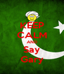 KEEP CALM AND Say Gary - Personalised Poster A4 size