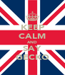 KEEP CALM AND SAY GECKO - Personalised Poster A4 size