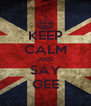 KEEP CALM AND SAY GEE - Personalised Poster A4 size