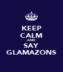 KEEP CALM AND SAY GLAMAZONS - Personalised Poster A4 size