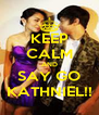 KEEP CALM AND SAY GO KATHNIEL!! - Personalised Poster A4 size