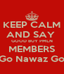 KEEP CALM AND SAY  GOOD BUY PMLN MEMBERS Go Nawaz Go - Personalised Poster A4 size