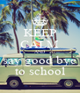 KEEP CALM AND say good bye to school - Personalised Poster A4 size