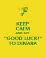 """KEEP CALM AND SAY """"GOOD LUCK!"""" TO DINARA - Personalised Poster A4 size"""