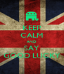 KEEP CALM AND SAY GOOD LUCKY - Personalised Poster A4 size