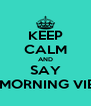 KEEP CALM AND SAY GOOD MORNING VIETNAM! - Personalised Poster A4 size