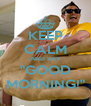 """KEEP CALM AND SAY """"GOOD MORNING!"""" - Personalised Poster A4 size"""