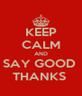 KEEP CALM AND SAY GOOD  THANKS  - Personalised Poster A4 size