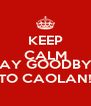 KEEP CALM AND SAY GOODBYE TO CAOLAN! - Personalised Poster A4 size
