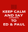 KEEP CALM AND SAY GOODBYE TO ED & PAUL - Personalised Poster A4 size