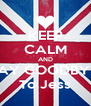KEEP CALM AND SAY GOODBYE  To Jess - Personalised Poster A4 size