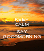 KEEP CALM AND SAY GOODMORNING - Personalised Poster A4 size