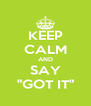 """KEEP CALM AND SAY """"GOT IT"""" - Personalised Poster A4 size"""