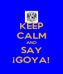 KEEP CALM AND SAY ¡GOYA! - Personalised Poster A4 size