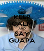 KEEP CALM AND SAY GUAPA - Personalised Poster A4 size