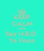 KEEP CALM AND Say H.B.D  To Fooz - Personalised Poster A4 size