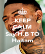 KEEP CALM AND Say H.B TO Haitam - Personalised Poster A4 size