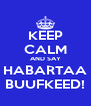 KEEP CALM AND SAY HABARTAA BUUFKEED! - Personalised Poster A4 size
