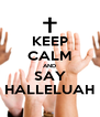 KEEP CALM AND SAY HALLELUAH - Personalised Poster A4 size