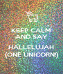 KEEP CALM AND SAY  HALLELUJAH (ONE UNICORN!) - Personalised Poster A4 size