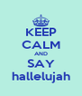 KEEP CALM AND SAY hallelujah - Personalised Poster A4 size