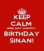 KEEP CALM  AND SAY HAPPPY  BIRTHDAY SINAN! - Personalised Poster A4 size