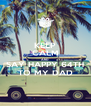 KEEP CALM AND SAY HAPPY 64TH TO MY DAD - Personalised Poster A4 size