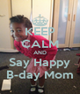 KEEP CALM AND Say Happy B-day Mom - Personalised Poster A4 size