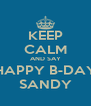 KEEP CALM AND SAY HAPPY B-DAY SANDY - Personalised Poster A4 size