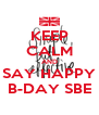 KEEP CALM AND SAY HAPPY B-DAY SBE - Personalised Poster A4 size