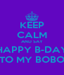 KEEP CALM AND SAY HAPPY B-DAY TO MY BOBO - Personalised Poster A4 size