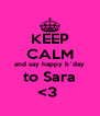 KEEP CALM and say happy b`day to Sara <3  - Personalised Poster A4 size