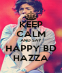 KEEP CALM AND SAY HAPPY BD HAZZA - Personalised Poster A4 size