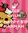KEEP CALM AND SAY HAPPY B'DAY HANNAH - Personalised Poster A4 size