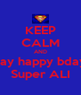 KEEP CALM AND say happy bday Super ALI - Personalised Poster A4 size