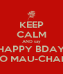 KEEP CALM AND say HAPPY BDAY TO MAU-CHAN - Personalised Poster A4 size