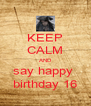 KEEP CALM AND say happy  birthday 16 - Personalised Poster A4 size