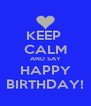 KEEP  CALM AND SAY HAPPY BIRTHDAY! - Personalised Poster A4 size
