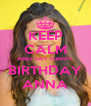 KEEP CALM AND SAY HAPPY BIRTHDAY ANNA - Personalised Poster A4 size
