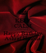 KEEP CALM AND SAY Happy Birthday Ashraf Hmoda - Personalised Poster A4 size