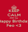 KEEP CALM AND Say Happy Birthday Feo <3 - Personalised Poster A4 size